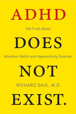 ADHD Does Not Exist By Saul, Richard