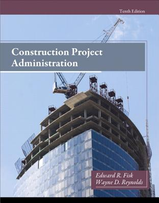 Construction Project Administration By Fisk, Edward R./ Reynolds, Wayne D.